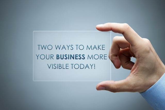 Two Ways to Make Your Business More Visible Today!
