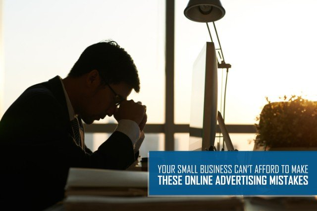 Your Small Business Can't Afford to Make these Online Advertising Mistakes