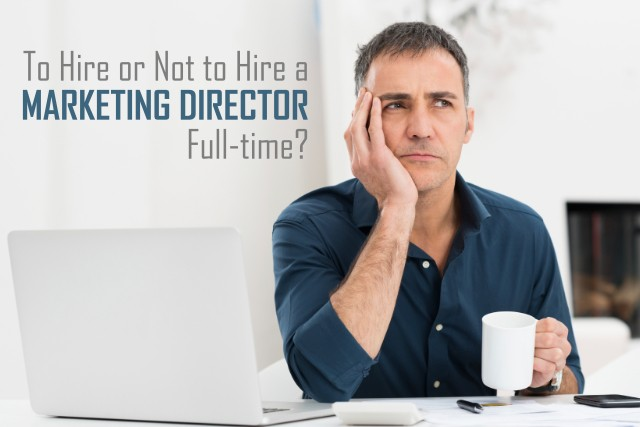 To Hire or Not to Hire a Full-time Marketing Director?