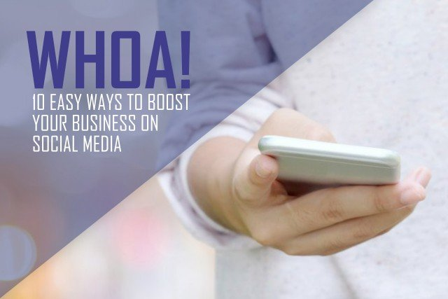 Whoa! 10 Easy Ways to Boost Your Business on Social Media