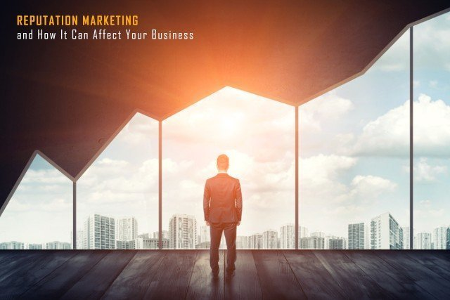 Reputation Marketing and How It Can Affect Your Business